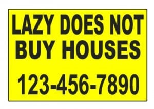 Lazy Does Not Buy Houses Or Flip Houses