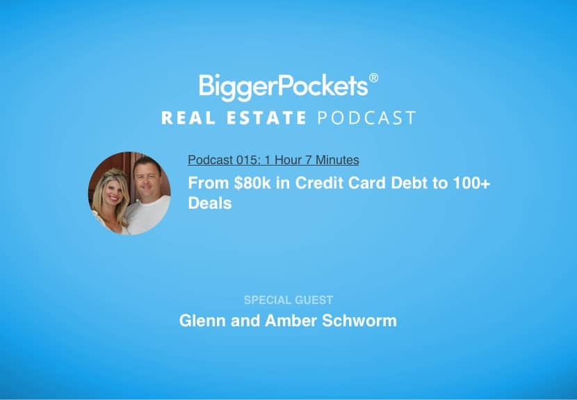 BiggerPockets Podcast 015: From $80k in Credit Card Debt to 100+ Deals with Glenn and Amber Schworm