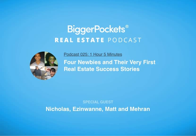 BiggerPockets Podcast 025: Four Newbies and Their Very First Real Estate Success Stories