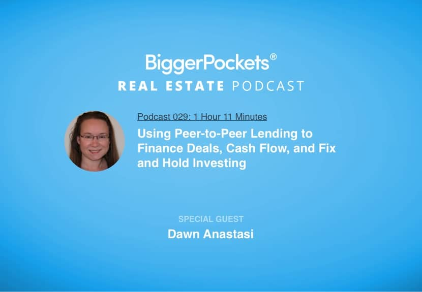 BiggerPockets Podcast 029: Using Peer-to-Peer Lending to Finance Deals, Cash Flow, and Fix and Hold Investing with Dawn Anastasi