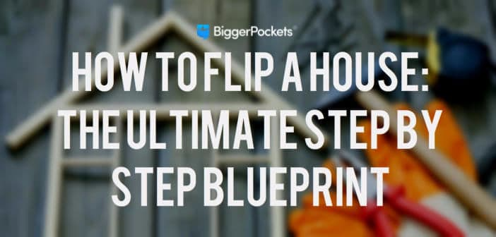 How to Flip a House: The Ultimate Step by Step Blueprint
