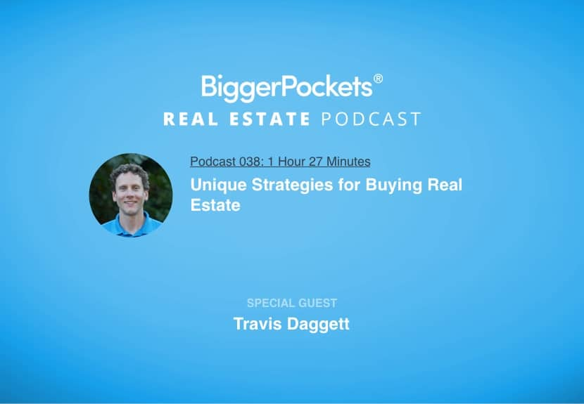 BiggerPockets Podcast 038: Unique Strategies for Buying Real Estate with Travis Daggett