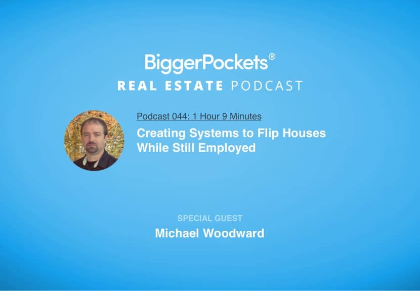 BiggerPockets Podcast 044: Creating Systems to Flip Houses While Still Employed with Michael Woodward