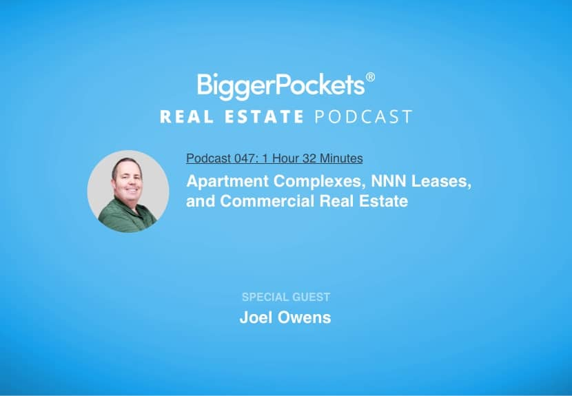 BiggerPockets Podcast 047: Apartment Complexes, NNN Leases, and Commercial Real Estate with Joel Owens