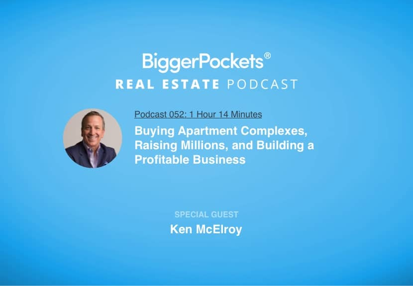 BiggerPockets Podcast 052: Buying Apartment Complexes, Raising Millions, and Building a Profitable Business with Ken McElroy