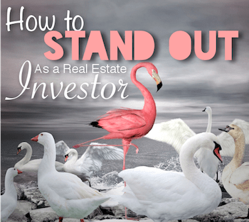 How to STAND OUT as a Real Estate Investor