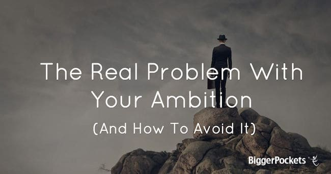 Post image for The Real Problem With Your Ambition (And How To Avoid It)