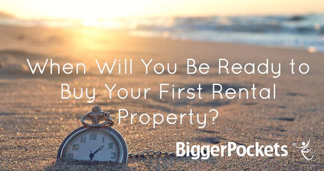 Post image for When Will You Be Ready to Buy Your First Rental Property?