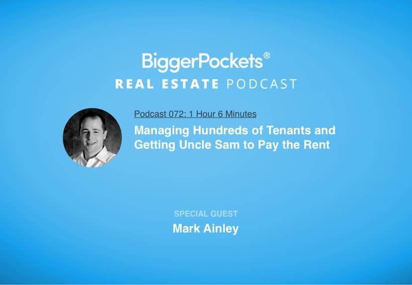 BiggerPockets Podcast 072: Managing Hundreds of Tenants and Getting Uncle Sam to Pay the Rent with Mark Ainley