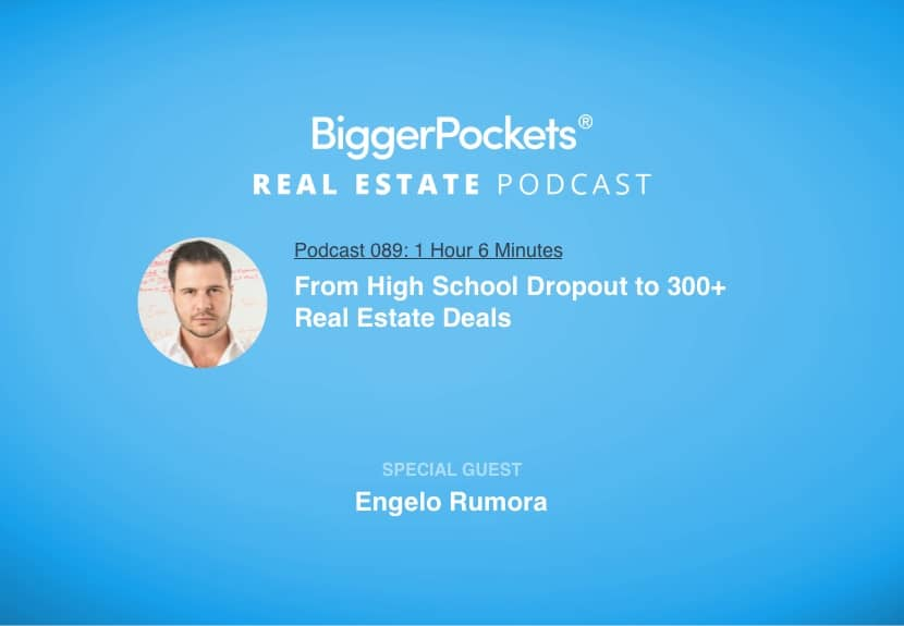 BiggerPockets Podcast 089: From High School Dropout to 300+ Real Estate Deals with Engelo Rumora