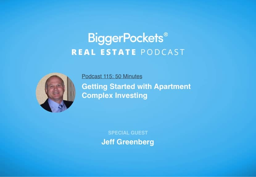 BiggerPockets Podcast 115: Getting Started with Apartment Complex Investing with Jeff Greenberg