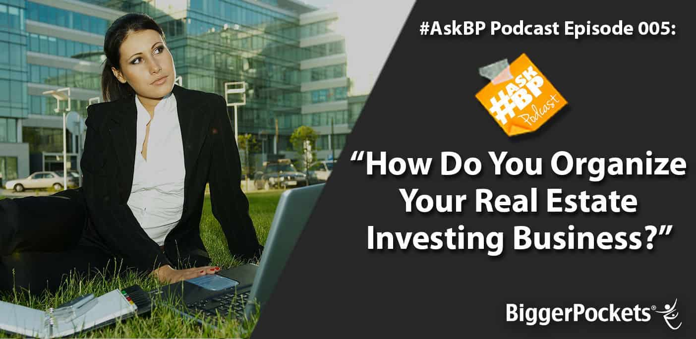AskBp 005: How Do You Organize Your Real Estate Investing Business?
