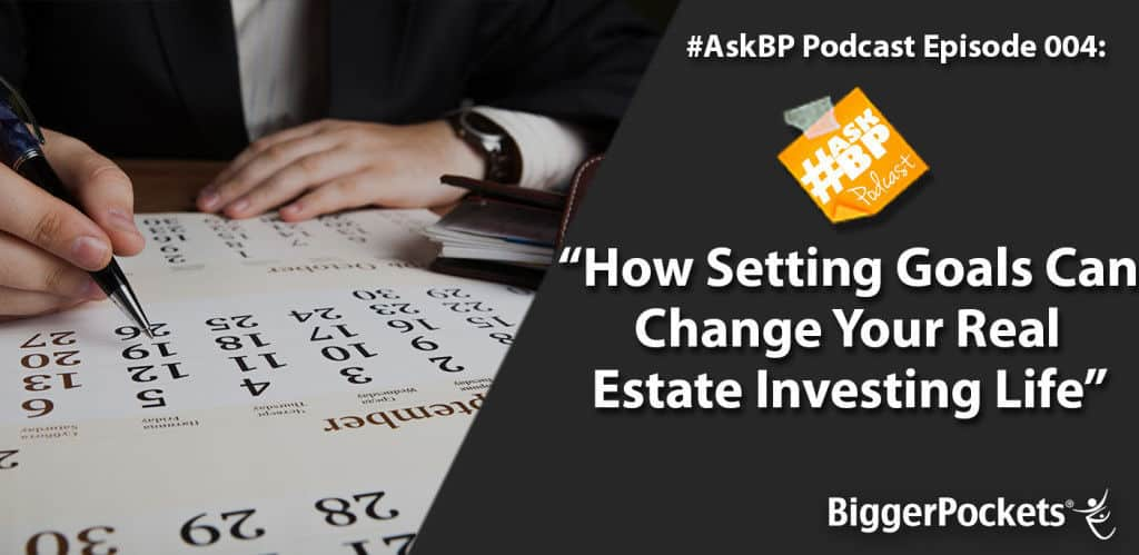 #AskBP 004: How Setting Goals Can Change Your Real Estate Investing Life