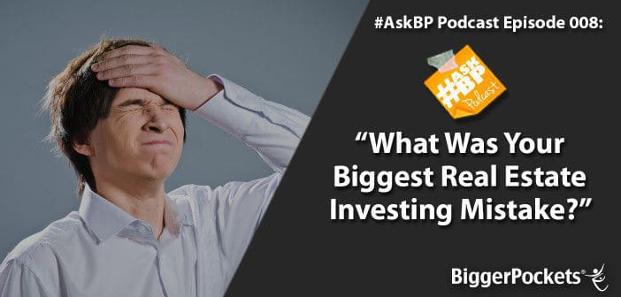 What Was Your Biggest Real Estate Investing Mistake?
