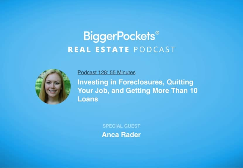 BiggerPockets Podcast 128: Investing in Foreclosures, Quitting Your Job, and Getting More Than 10 Loans with Anca Rader