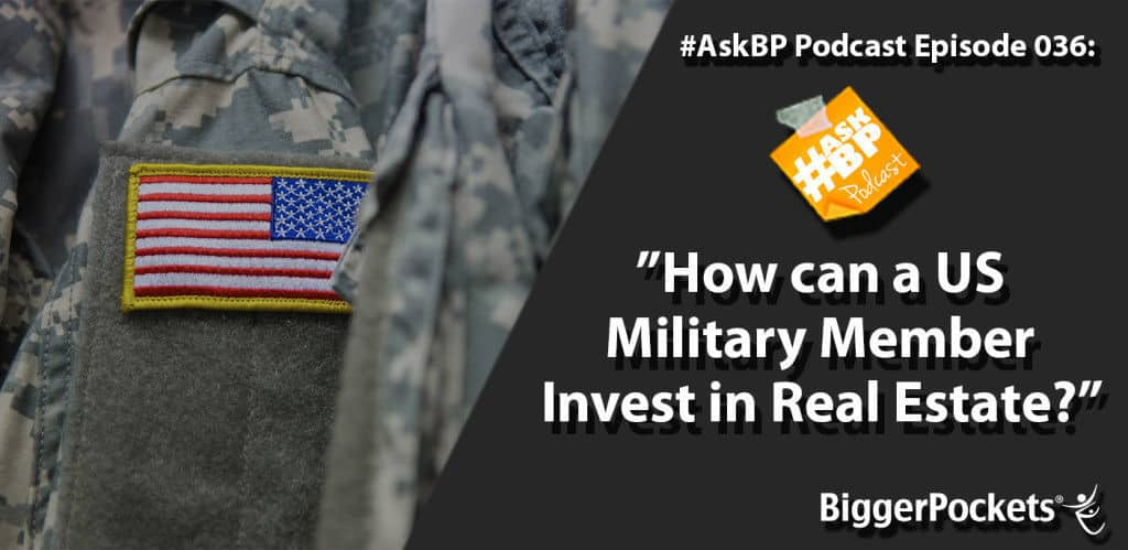 #AskBP 036: How can a US Military Member Invest in Real Estate?