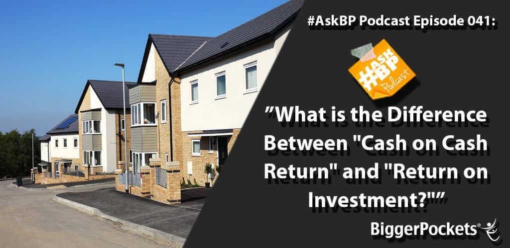 """#AskBP 041: What is the Difference Between """"Cash on Cash Return"""" and """"Return on Investment?"""""""