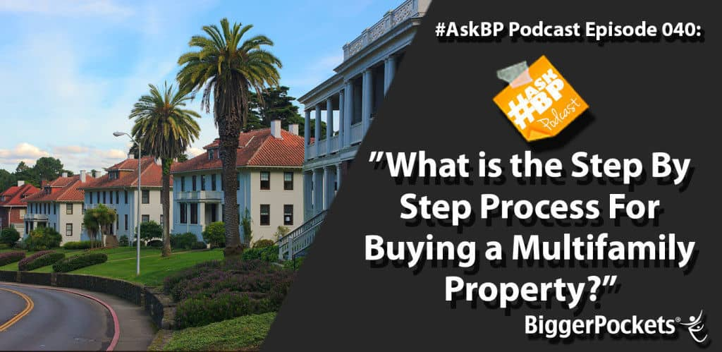 #AskBP 040: What is the Step By Step Process For Buying a Multifamily Property?