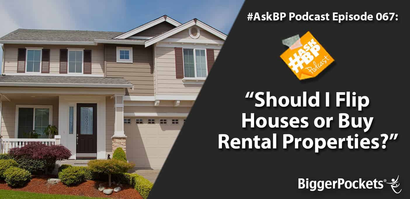 Askbp 067 should i flip houses or buy rental properties for Best way to flip houses
