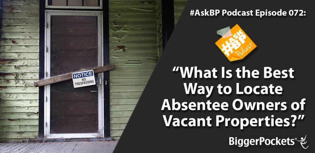 #AskBP 072: What Is The Best Way to Locate Absentee Owners of Vacant Properties?