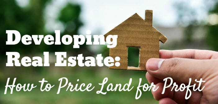 Developing Real Estate: How to Price Land for Profit
