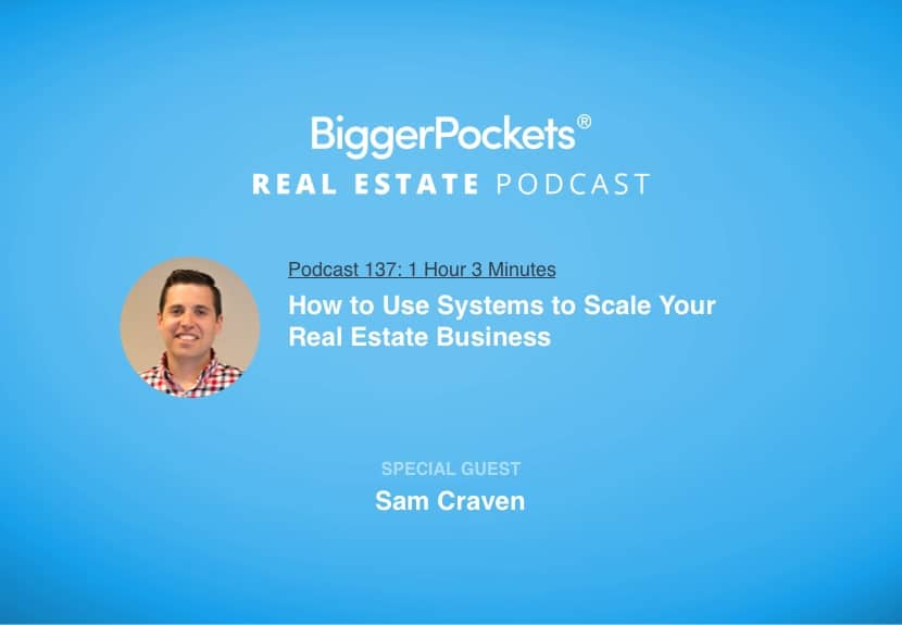 BiggerPockets Podcast 137: How to Use Systems to Scale Your Real Estate Business with Sam Craven
