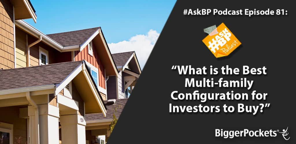 #AskBP 081: What is the Best Multi-family Configuration for Investors to Buy?