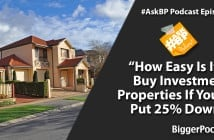 How Easy Is It to Buy Investment Properties If You Can Put 25 percent Down?