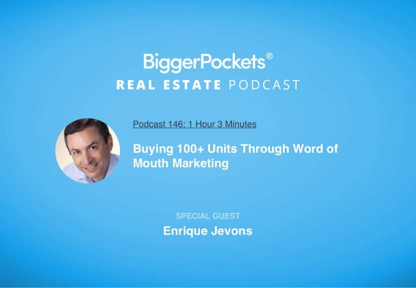 BiggerPockets Podcast 146: Buying 100+ Units Through Word of Mouth Marketing with Enrique Jevons