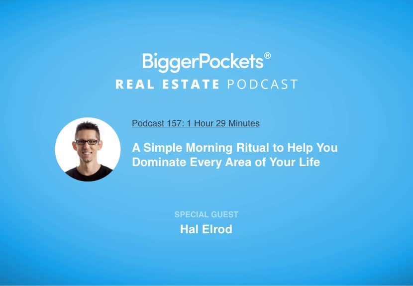 BiggerPockets Podcast 157: A Simple Morning Ritual to Help You Dominate Every Area of Your Life with Hal Elrod