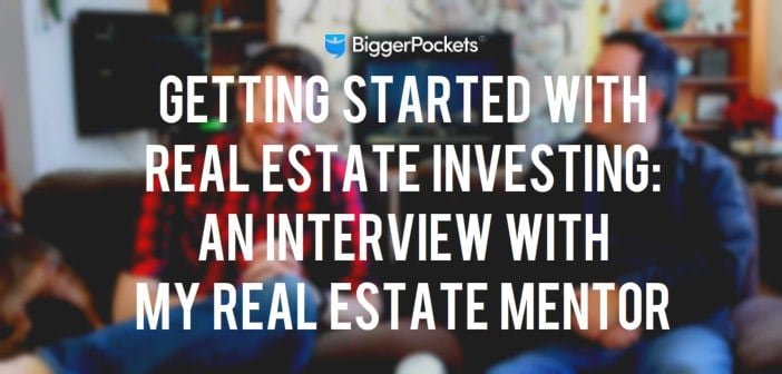 Getting Started with Real Estate Investing: An Interview with My Real Estate Mentor