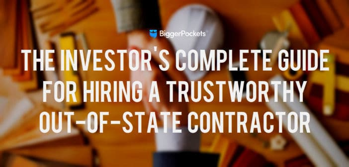 The Investor's Complete Guide for Hiring a Trustworthy Out-Of-State Contractor