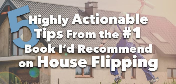 5 Highly Actionable Tips From the #1 Book I'd Recommend on House Flipping