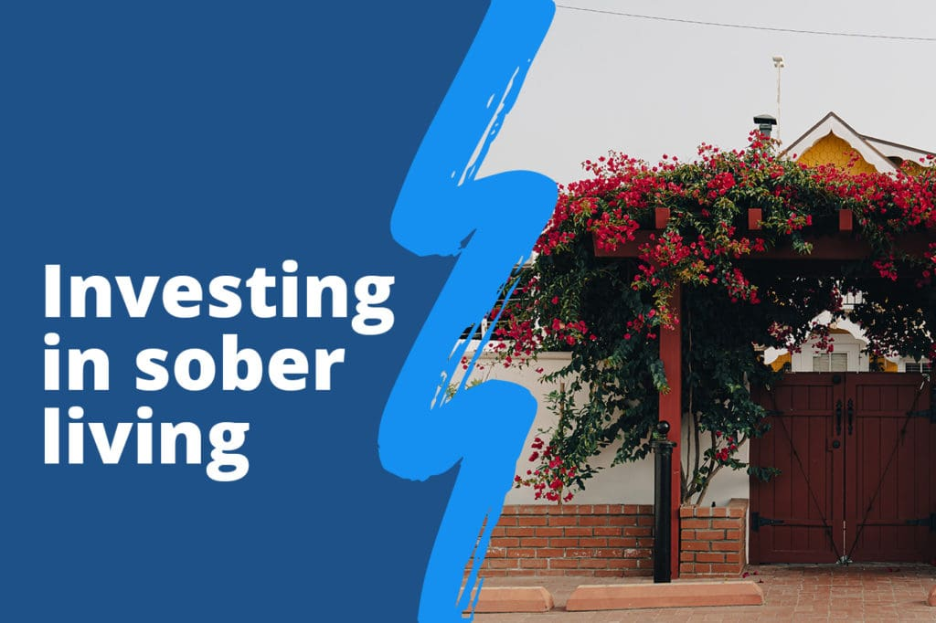 Socially Conscious Investing: How to Start a Sober Living Home