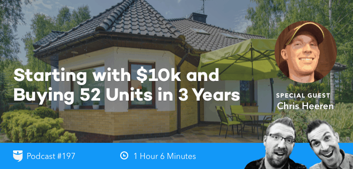 BP Podcast 197: Starting with $10k and Buying 52 Units in 3 Years with Chris Heeren