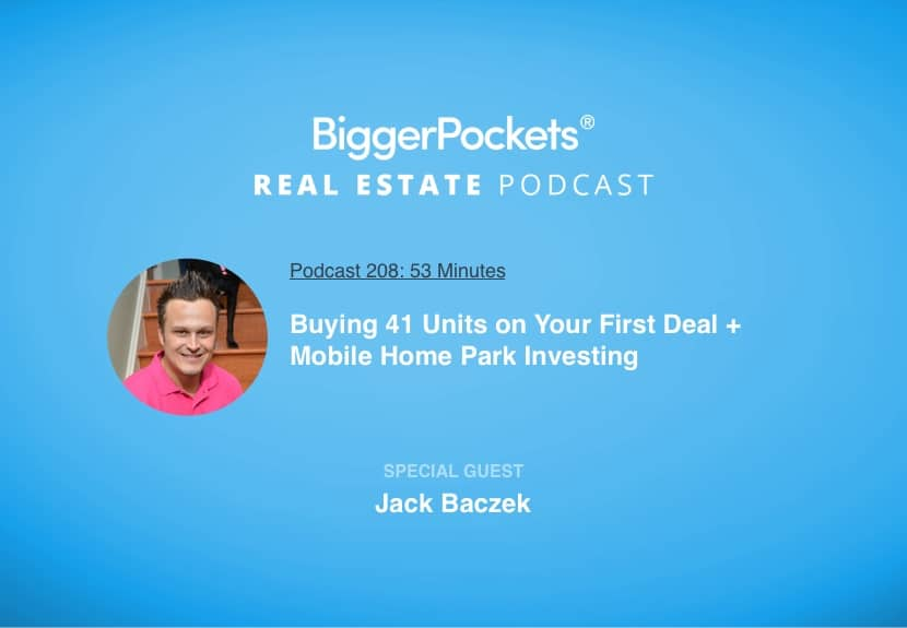 BiggerPockets Podcast 208: Buying 41 Units on Your First Deal + Mobile Home Park Investing with Jack Baczek