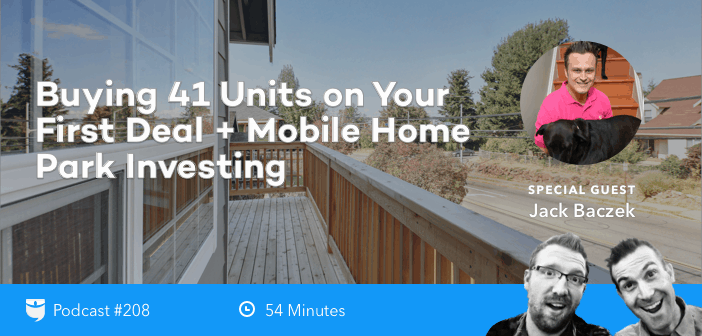 BiggerPockets Podcast 208 Buying 41 Units On Your First Deal Mobile Home Park Investing With Jack Baczek