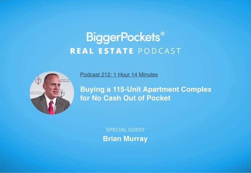 BiggerPockets Podcast 212: Buying a 115-Unit Apartment Complex for No Cash Out of Pocket with Brian Murray