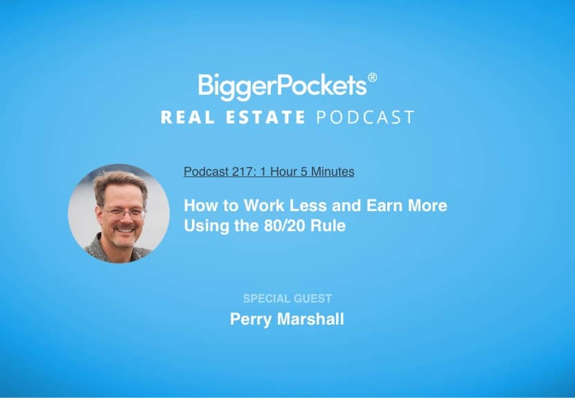 BiggerPockets Podcast 217: How to Work Less and Earn More Using the 80/20 Rule with Perry Marshall