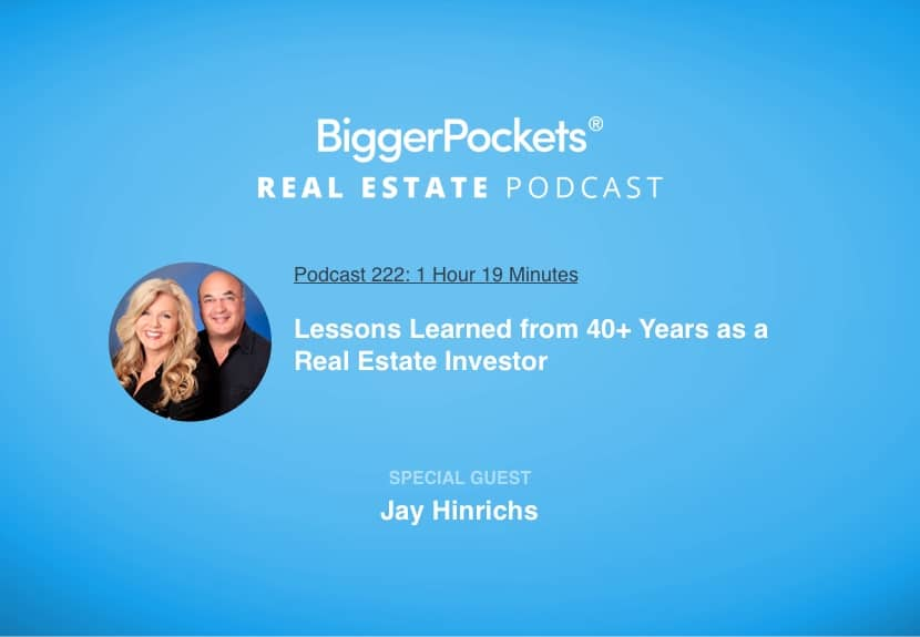 BiggerPockets Podcast 222: Lessons Learned from 40+ Years as a Real Estate Investor with Jay Hinrichs