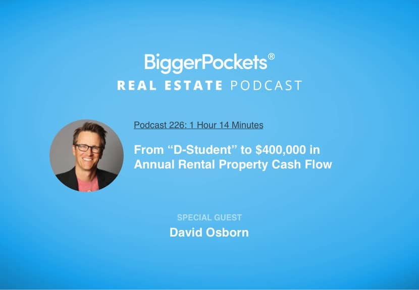"""BiggerPockets Podcast 226: From """"D-Student"""" to $400,000 in Annual Rental Property Cash Flow with David Osborn"""