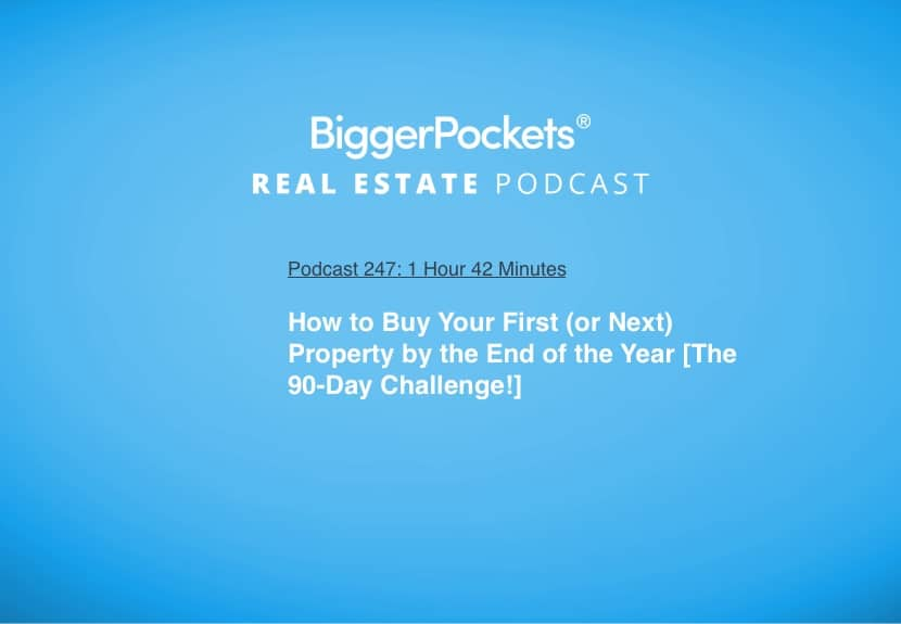 How to Buy Your First (or Next) Property by the End of the Year [The 90-Day Challenge!]
