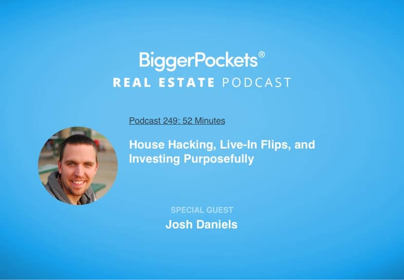 House Hacking, Live-In Flips, and Investing Purposefully with Josh Daniels