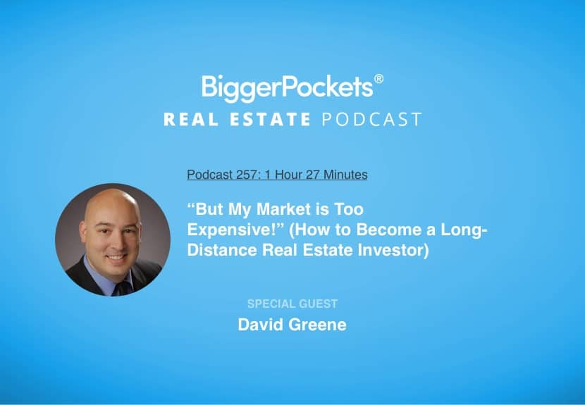 """But My Market is Too Expensive!"" (How to Become a Long-Distance Real Estate Investor) with David Greene"