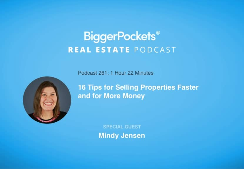 BiggerPockets Podcast 261: 16 Tips for Selling Properties Faster and for More Money with Mindy Jensen