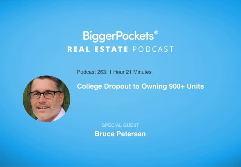 BiggerPockets Podcast 263: College Dropout to Owning 900+ Units with Bruce Petersen