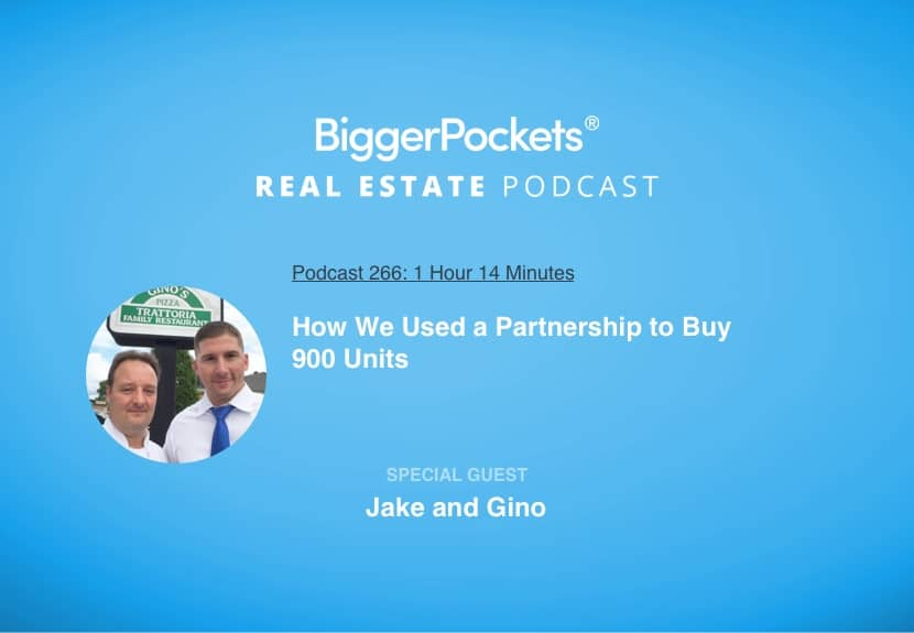 BiggerPockets Podcast 266: How We Used a Partnership to Buy 900 Units with Jake and Gino