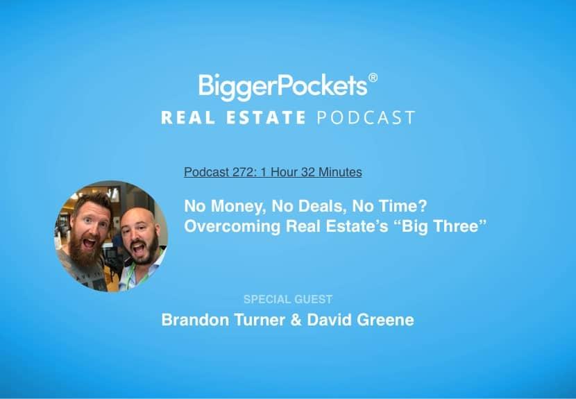"No Money, No Deals, No Time? Overcoming Real Estate's ""Big Three"" with Brandon Turner & David Greene"