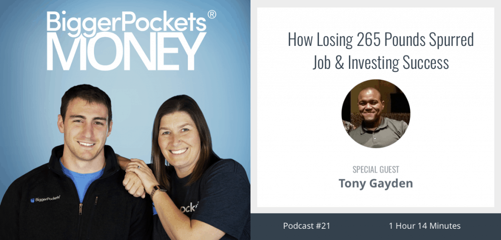 BiggerPockets Money Podcast 21: How Losing 265 Pounds Spurred Job & Investing Success with Tony Gayden
