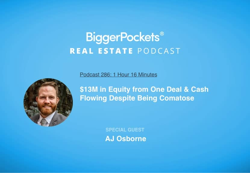 $13M in Equity from One Deal & Cash Flowing Despite Being Comatose with AJ Osborne